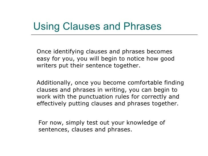 phrase and clause Learn more about phrases & clauses with our online grammar lessons our website makes a great companion to language arts classes, homeschooling, and esl courses.