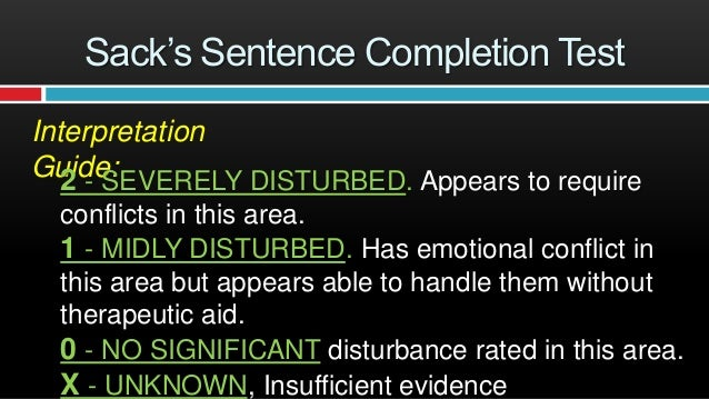 Sack's Sentence Completion Test Attitude towards Own Ability (2, 7, 32 and 47) 2 = feels completely incomplete and hopeles...