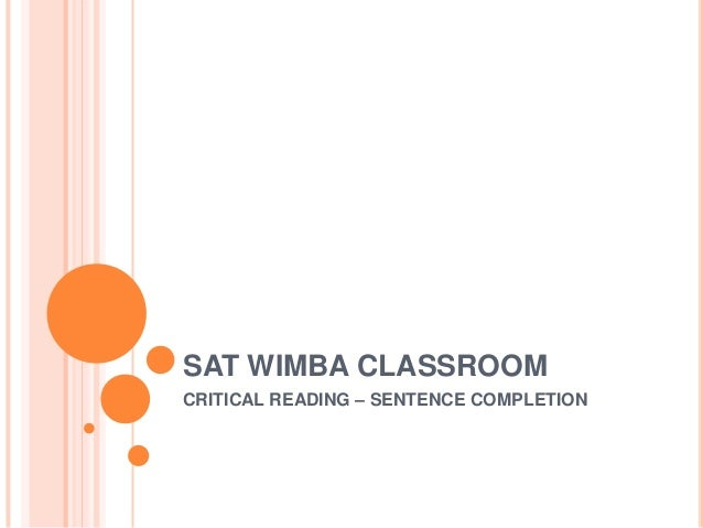 SAT WIMBA CLASSROOM CRITICAL READING – SENTENCE COMPLETION
