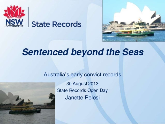Sentenced beyond the Seas Australia's early convict records 30 August 2013 State Records Open Day  Janette Pelosi