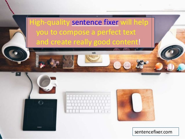using sentence fixer while writing your essay high quality sentence fixer will help you to compose a perfect text and create really