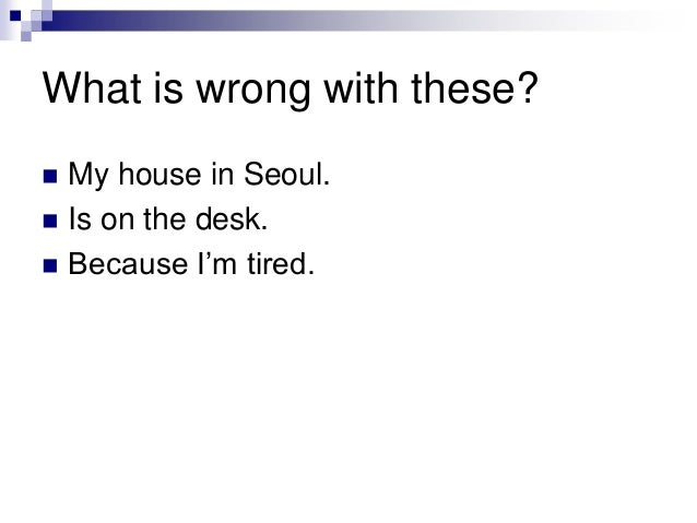 "What is wrong with these? My house in Seoul. Is on the desk. Because I""m tired."