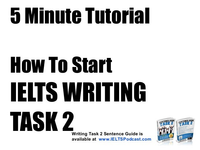 how to start ielts writing task 2 5 minute tutorial rh slideshare net IELTS Writing Task 2 Format Academic IELTS Writing Task 2