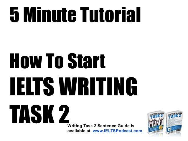 how to start ielts writing task 2 5 minute tutorial rh slideshare net IELTS Writing Task 2 Format ielts task 2 sentence guide