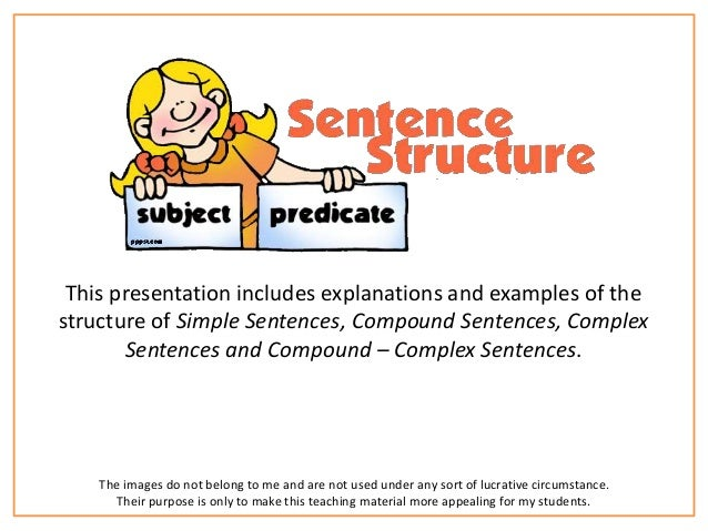 This presentation includes explanations and examples of the  structure of Simple Sentences, Compound Sentences, Complex  S...