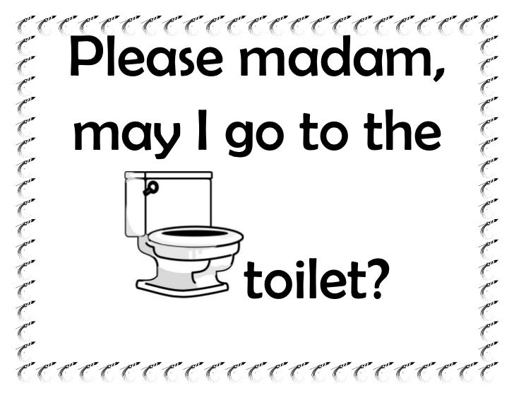 Please madam may I go to the toilet. Sentence patterns for classroom