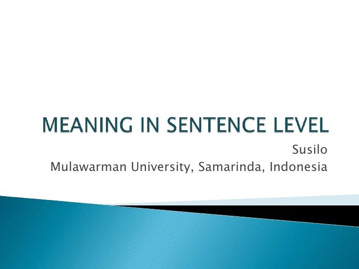 MEANING IN SENTENCE LEVEL <br />Susilo<br />Mulawarman University, Samarinda, Indonesia<br />