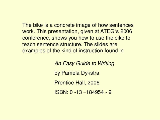 The bike is a concrete image of how sentences work. This presentation, given at ATEG's 2006 conference, shows you how to u...