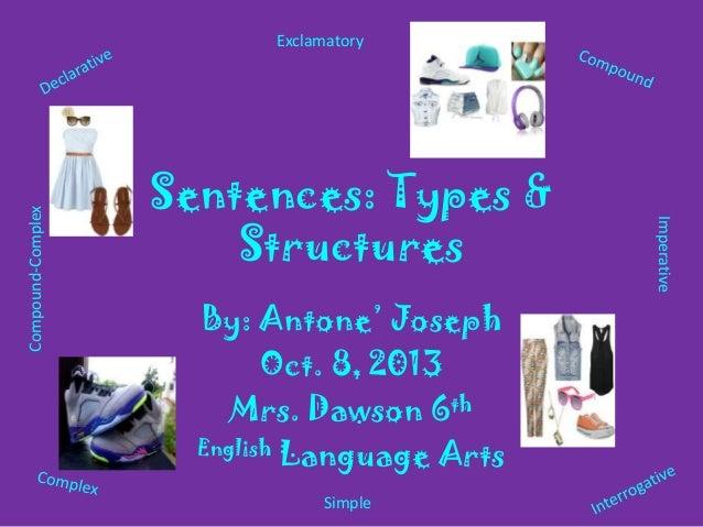 Sentences: Types & Structures By: Antone' Joseph Oct. 8, 2013 Mrs. Dawson 6th English Language Arts Exclamatory Simple Com...