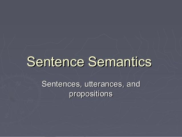 Sentence SemanticsSentence Semantics Sentences, utterances, andSentences, utterances, and propositionspropositions