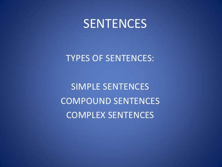 SENTENCESTYPES OF SENTENCES:  SIMPLE SENTENCESCOMPOUND SENTENCES COMPLEX SENTENCES