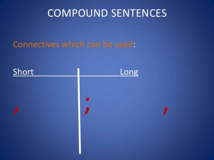 COMPOUND SENTENCESConnectives which can be used:Short                     Long,                ;               ,