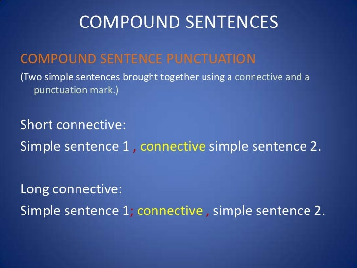 COMPOUND SENTENCESCOMPOUND SENTENCE PUNCTUATION(Two simple sentences brought together using a connective and a   punctuati...
