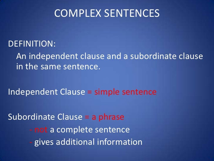 COMPLEX SENTENCESDEFINITION: An independent clause and a subordinate clause in the same sentence.Independent Clause = simp...