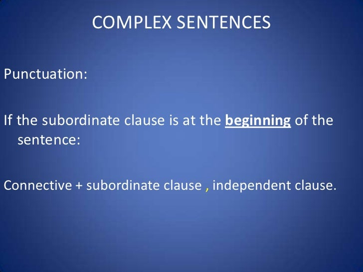 COMPLEX SENTENCESPunctuation:If the subordinate clause is at the beginning of the   sentence:Connective + subordinate clau...