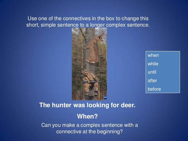 Use one of the connectives in the box to change thisshort, simple sentence to a longer complex sentence.                  ...