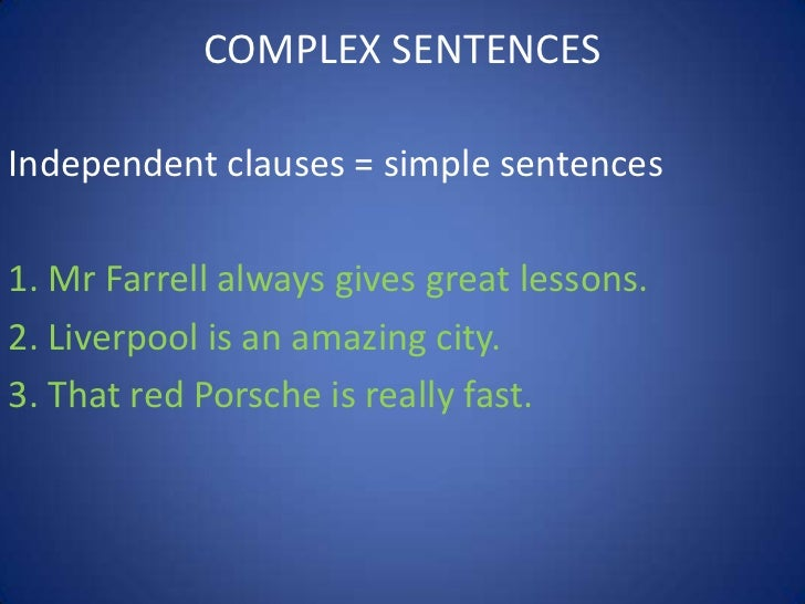 COMPLEX SENTENCESIndependent clauses = simple sentences1. Mr Farrell always gives great lessons.2. Liverpool is an amazing...
