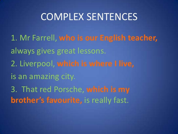 COMPLEX SENTENCES1. Mr Farrell, who is our English teacher,always gives great lessons.2. Liverpool, which is where I live,...