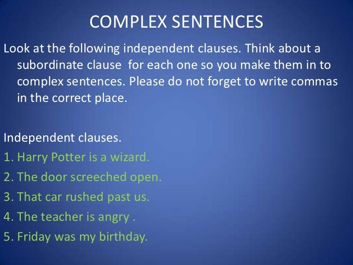 COMPLEX SENTENCESLook at the following independent clauses. Think about a  subordinate clause for each one so you make the...