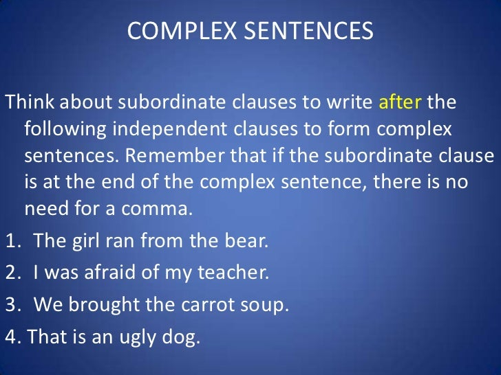 COMPLEX SENTENCESThink about subordinate clauses to write after the  following independent clauses to form complex  senten...