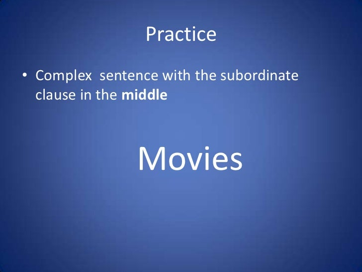 Practice• Complex sentence with the subordinate  clause in the middle                Movies