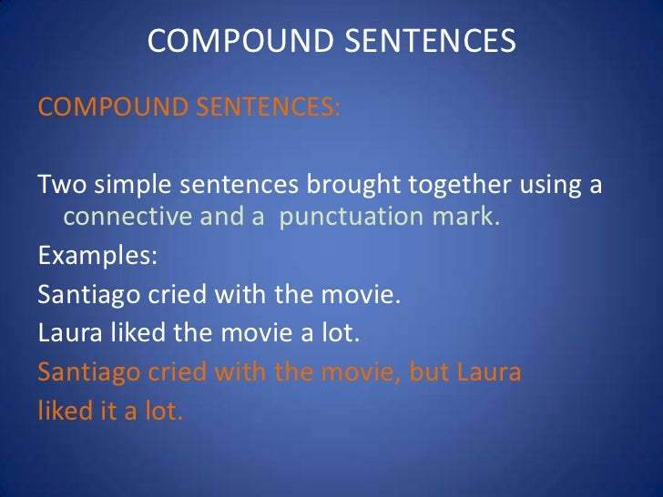 COMPOUND SENTENCESCOMPOUND SENTENCES:Two simple sentences brought together using a   connective and a punctuation mark.Exa...