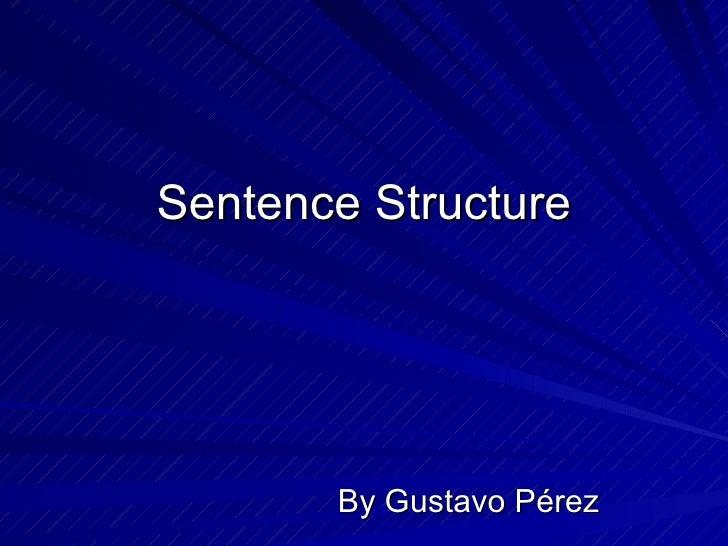 Sentence Structure       By Gustavo Pérez