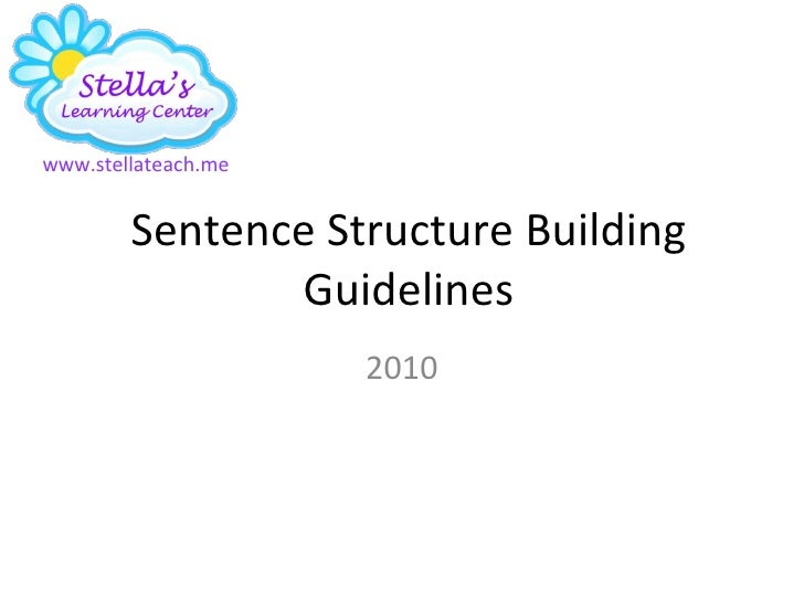 Sentence Structure Building Guidelines 2010 www.stellateach.me