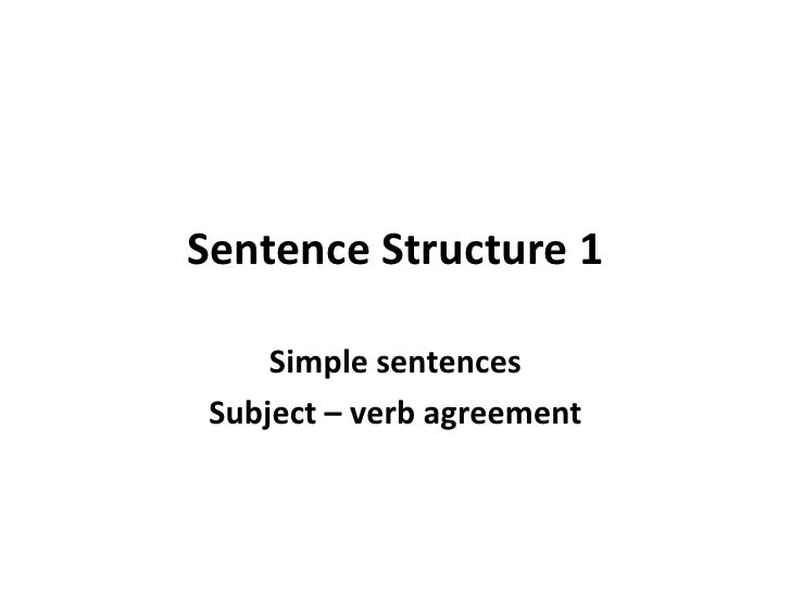 Sentence Structure 1<br />Simple sentences<br />Subject – verb agreement<br />