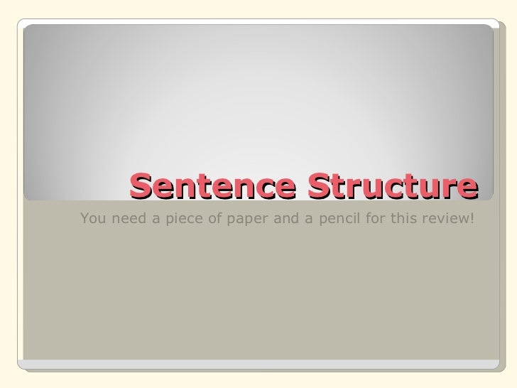 Sentence Structure You need a piece of paper and a pencil for this review!