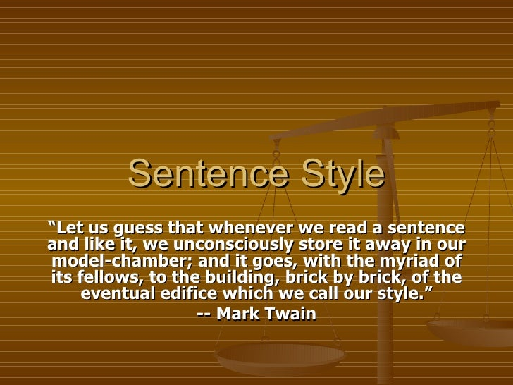 "Sentence Style "" Let us guess that whenever we read a sentence and like it, we unconsciously store it away in our model-ch..."