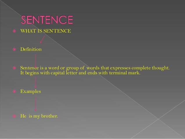  WHAT IS SENTENCE Definition Sentence is a word or group of words that expresses complete thought.It begins with capita...