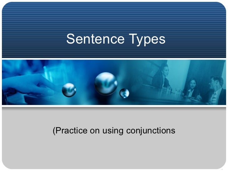 Sentence Types (Practice on using conjunctions