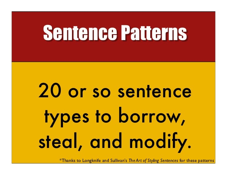 Sentence Patterns20 or so sentence types to borrow,steal, and modify.  *Thanks to Longknife and Sullivan's The Art of Styl...