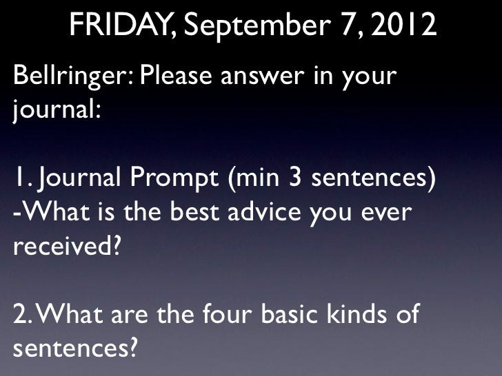 FRIDAY, September 7, 2012Bellringer: Please answer in yourjournal:1. Journal Prompt (min 3 sentences)-What is the best adv...