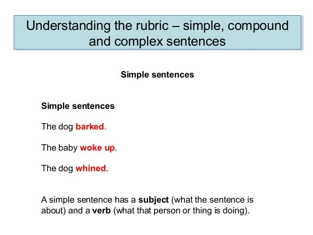 Understanding the rubric – simple, compound and complex sentences Understanding the rubric – simple, compound and complex ...