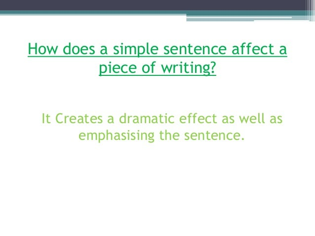 the effect of simple sentences in A simple sentence contains one independent clause a compound sentence  contains more than one put another way: a simple sentence contains a subject  and.