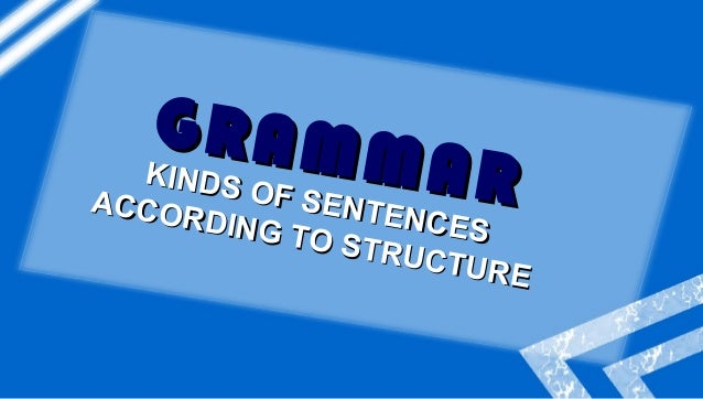 kinds of sentence accourding to structure Kinds of sentences according to use and structure 1 project in  educational technology 2 one of the major problems that i.