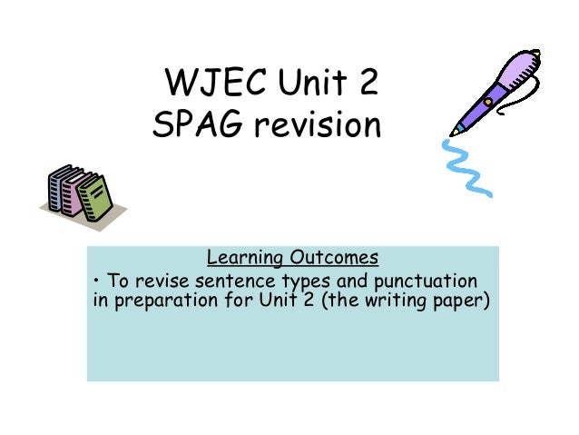 WJEC Unit 2SPAG revisionLearning Outcomes• To revise sentence types and punctuationin preparation for Unit 2 (the writing ...