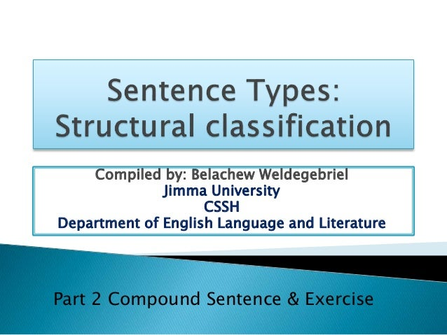 Sentence types compound complex sentence examples exercise for all compiled by belachew weldegebriel jimma university cssh department of english language and literature part 2 m4hsunfo