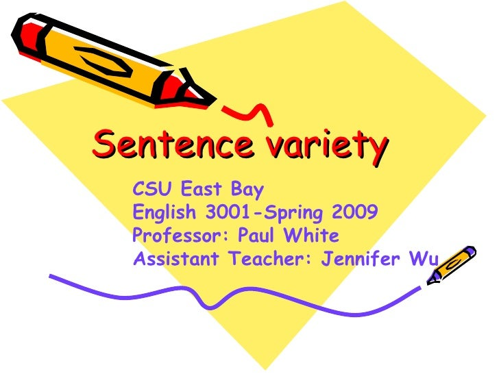 sentence variety in essays When writing essays, in particular, using a variety of sentence types keeps the reader engaged in what you have to say it also allows you to emphasize in the video below, you'll learn how to use all four sentence types to create variety in your writing time4writing provides practice in this area.