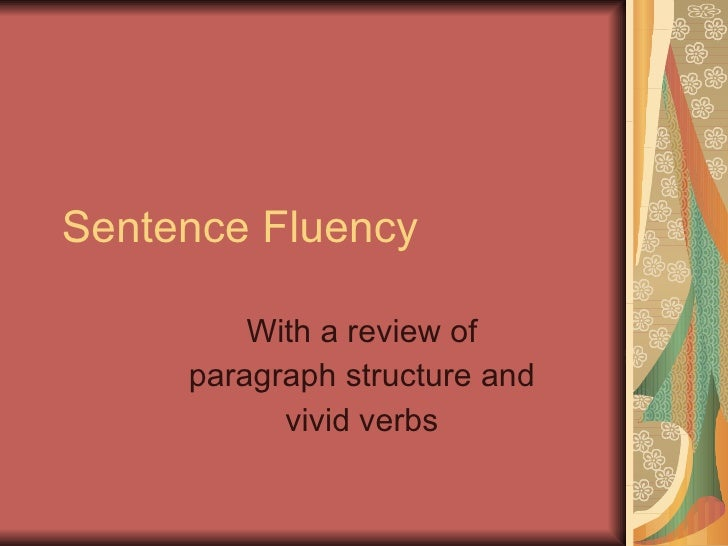 Sentence Fluency With a review of paragraph structure and vivid verbs