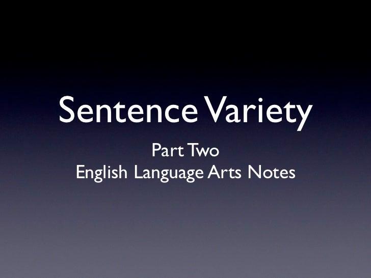 Sentence Variety           Part Two English Language Arts Notes