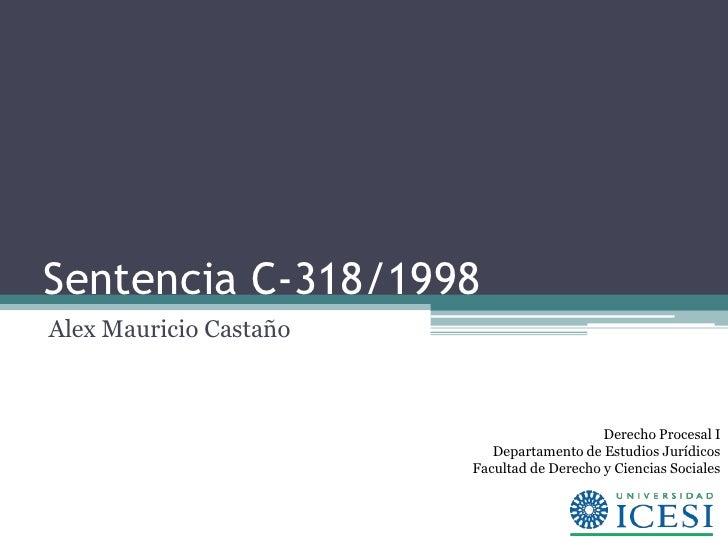 Sentencia C-318/1998Alex Mauricio Castaño                                            Derecho Procesal I                   ...