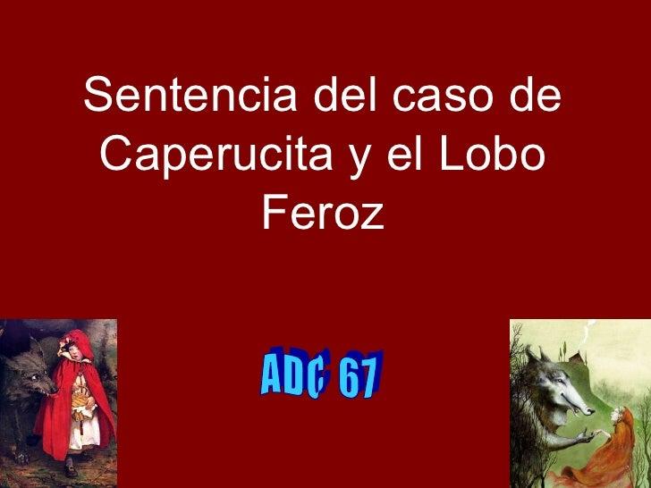 Sentencia del caso de Caperucita y el Lobo Feroz A D C  6 7