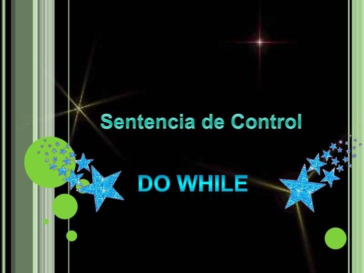 Sentencia de Control <br />Do While <br />