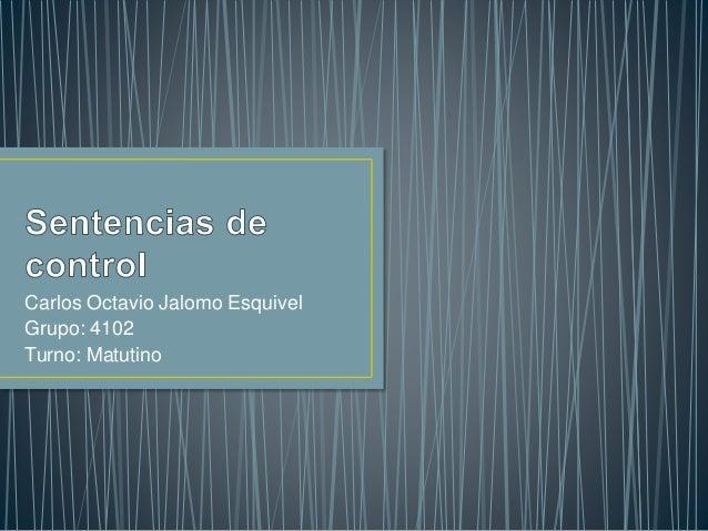 Carlos Octavio Jalomo Esquivel Grupo: 4102 Turno: Matutino