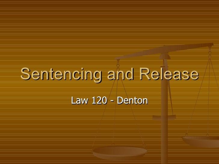 Sentencing and Release Law 120 - Denton