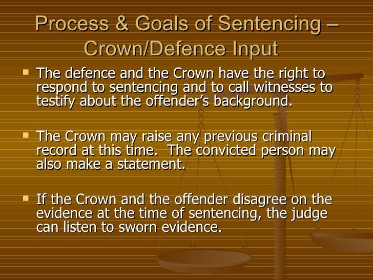 goals of sentencing Four different goals of corrections are commonly espoused: retribution, deterrence, incapacitation, and rehabilitation each of these goals has received varied levels of public and professional support over time in an effort to assess the level of professional support for these goals, a survey was.