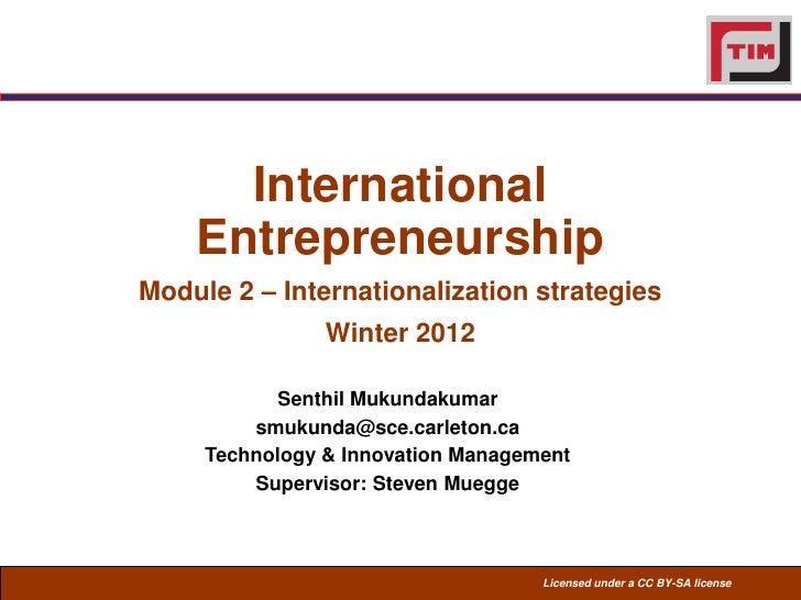 International    EntrepreneurshipModule 2 – Internationalization strategies                Winter 2012            Senthil ...